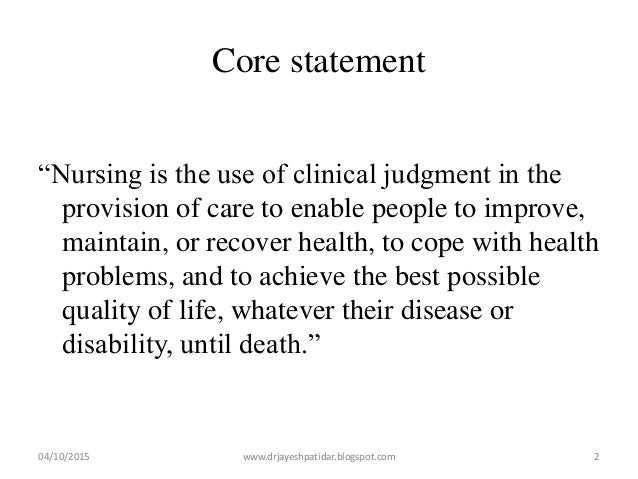 """Core statement """"Nursing is the use of clinical judgment in the provision of care to enable people to improve, maintain, or..."""