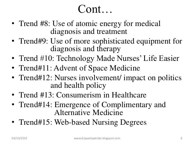 Cont… • Trend #8: Use of atomic energy for medical diagnosis and treatment • Trend#9: Use of more sophisticated equipment ...