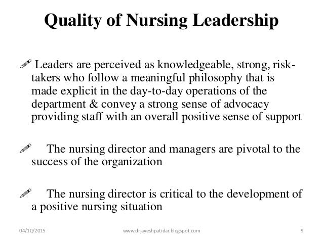 Quality of Nursing Leadership  Leaders are perceived as knowledgeable, strong, risk- takers who follow a meaningful philo...