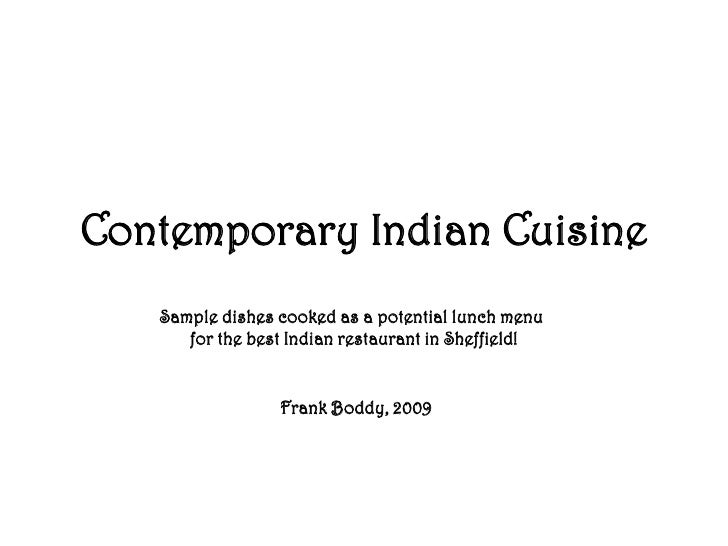 Contemporary Indian Cuisine<br />Sample dishes cooked as a potential lunch menu <br />for the best Indian restaurant in Sh...