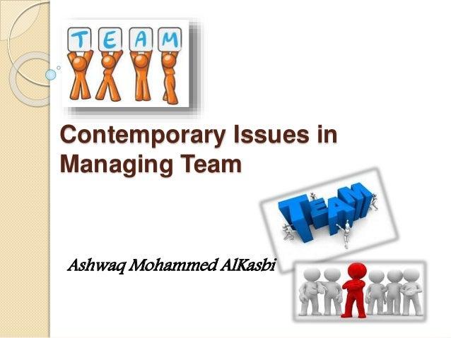 Contemporary Issues in Managing Team Ashwaq Mohammed AlKasbi