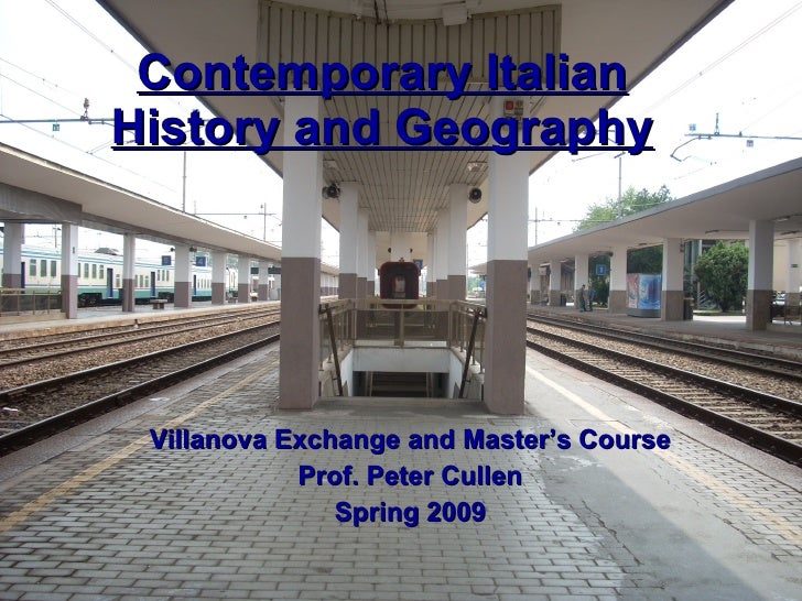 Contemporary Italian History and Geography Villanova Exchange and Master's Course Prof. Peter Cullen Spring 2009