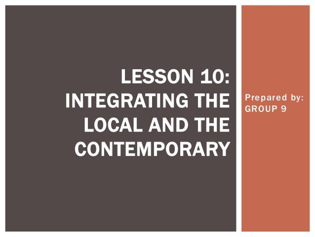 Lesson 10 Integrating The Local And The Contemporary