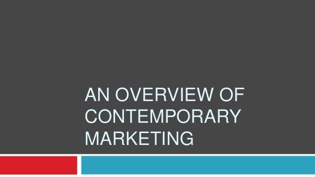 AN OVERVIEW OF CONTEMPORARY MARKETING