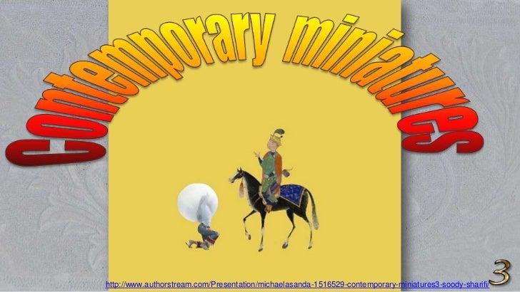 http://www.authorstream.com/Presentation/michaelasanda-1516529-contemporary-miniatures3-soody-sharifi/