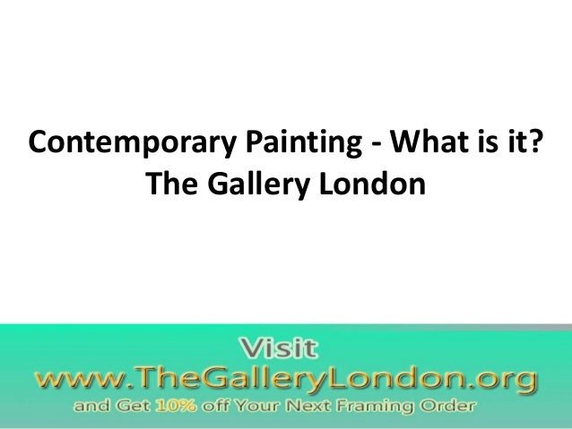 Contemporary Painting - What is it? The Gallery London