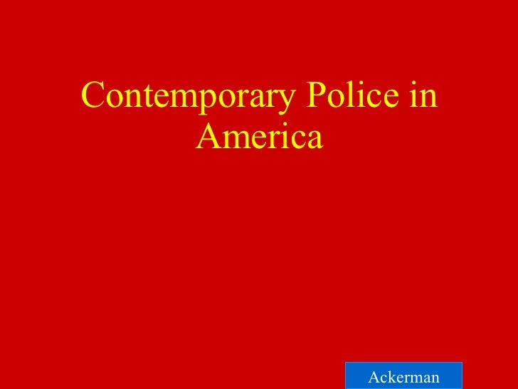 Contemporary Police in America Copyright © Allyn & Bacon 2006 Ackerman