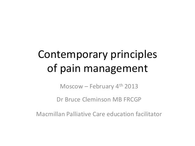 Contemporary principles of pain management        Moscow – February 4th 2013       Dr Bruce Cleminson MB FRCGPMacmillan Pa...