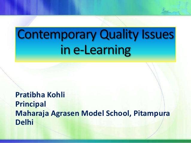 Contemporary Quality Issues      in e-LearningPratibha KohliPrincipalMaharaja Agrasen Model School, PitampuraDelhi