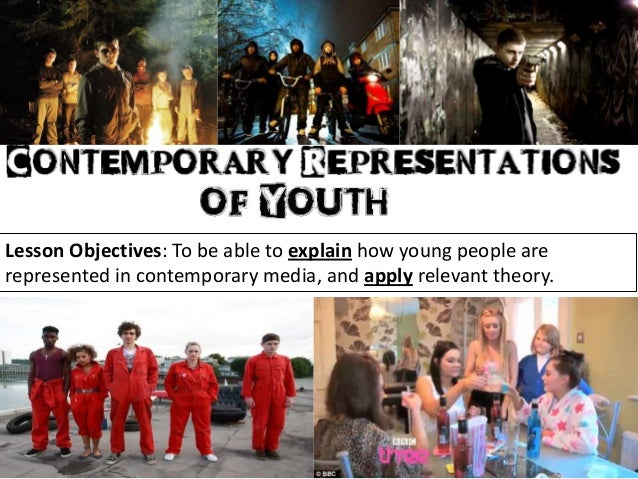 Lesson Objectives: To be able to explain how young people arerepresented in contemporary media, and apply relevant theory.