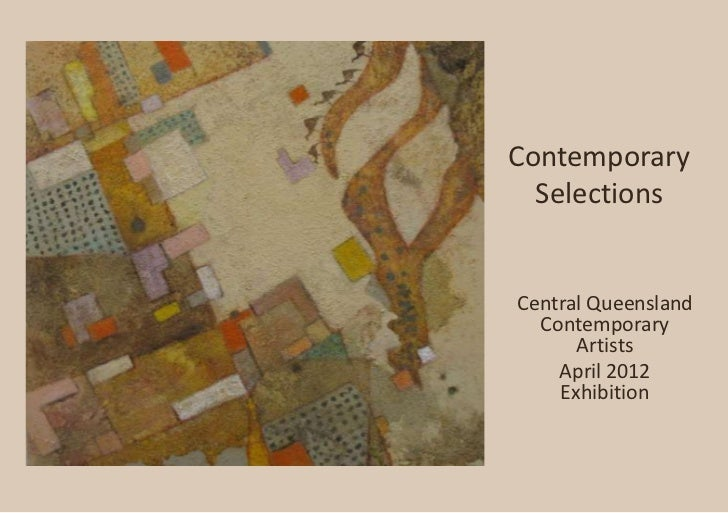 Contemporary  SelectionsCentral Queensland  Contemporary      Artists    April 2012    Exhibition