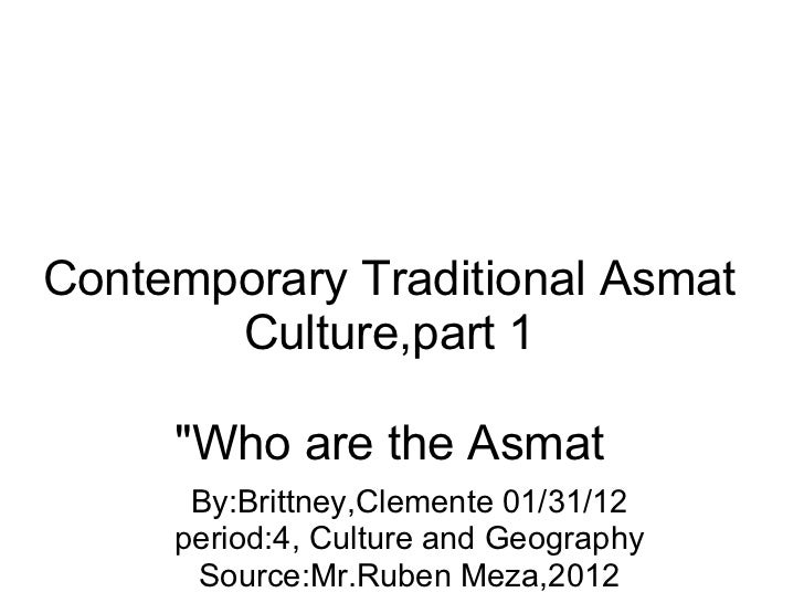 "Contemporary Traditional Asmat Culture,part 1 ""Who are the Asmat By:Brittney,Clemente 01/31/12 period:4, Culture and ..."