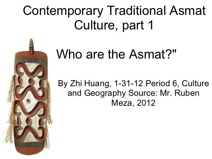 """Contemporary Traditional Asmat       Culture, part 1    """"Who are the Asmat?""""     By Zhi Huang, 1-31-12 Period 6, Culture  ..."""