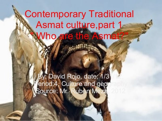 """Contemporary Traditional Asmat culture,part 1 """" Who are the Asmat?"""" By; David Rojo, date; 1/31/12, Period;4, Culture and g..."""