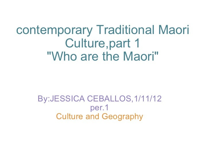 "contemporary Traditional Maori Culture,part 1 ""Who are the Maori"" By:JESSICA CEBALLOS,1/11/12 per.1 Culture and ..."