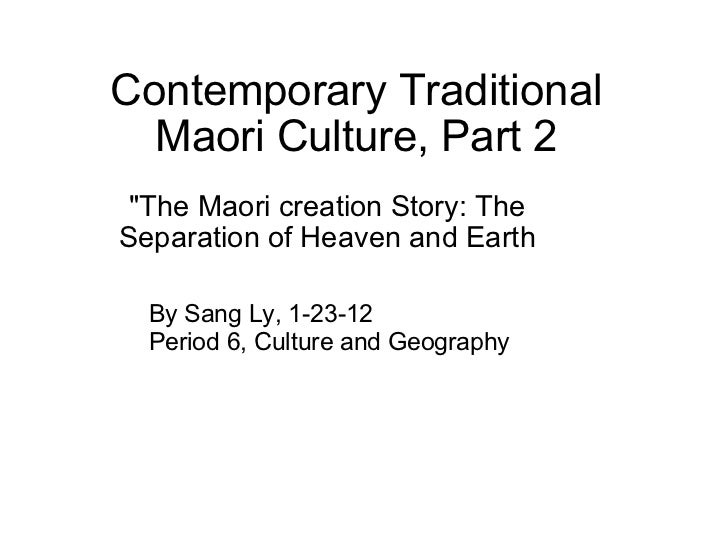 "Contemporary Traditional Maori Culture, Part 2 ""The Maori creation Story: The Separation of Heaven and Earth By Sang ..."