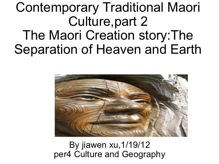 Contemporary Traditional Maori Culture,part 2 The Maori Creation story:The Separation of Heaven and Earth By jiawen xu,1/1...