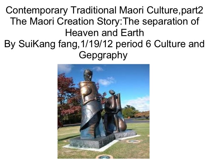 Contemporary Traditional Maori Culture,part2 The Maori Creation Story:The separation of Heaven and Earth By SuiKang fang,1...