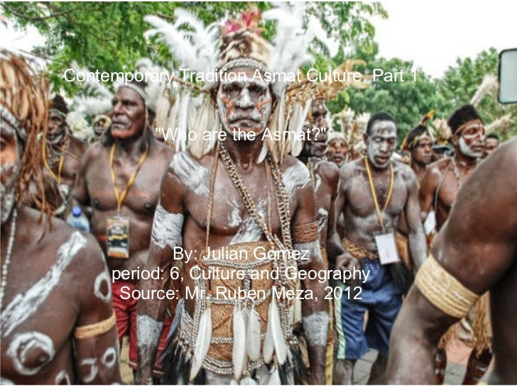 """Contemporary Tradition Asmat Culture, Part 1 """"Who are the Asmat?"""" By:JulianGomez period: 6, Culture and Geogra..."""