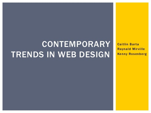 CONTEMPORARY     Caitlin Bar ta                       Raynald Mir villeTRENDS IN WEB DESIGN   Kenny Rosenberg