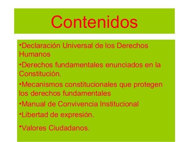 Contenidos •Declaración Universal de los Derechos Humanos •Derechos fundamentales enunciados en la Constitución. •Mecanism...