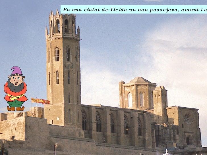 En una ciutat de Lleida un nan passejava, amunt i avall.