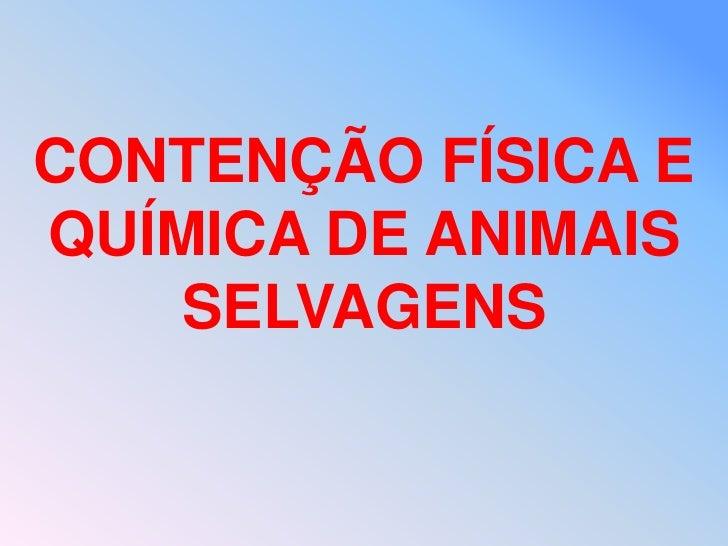 CONTENÇÃO FÍSICA EQUÍMICA DE ANIMAIS    SELVAGENS