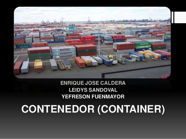 CONTENEDOR (CONTAINER) ENRIQUE JOSE CALDERA LEIDYS SANDOVAL YEFRESON FUENMAYOR