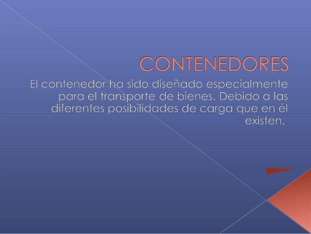  TIPOS DE CONTENEDORES  DRY VAN:Estos son los contenedores estándar. Cerrados herméticamente y sin  refrigeración o ve...