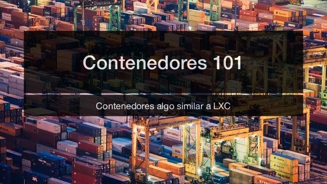 Contenedores 101 Contenedores algo similar a LXC