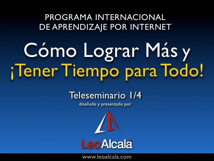 PROGRAMA INTERNACIONAL    DE APRENDIZAJE POR INTERNET    Cómo Lograr Más y ¡Tener Tiempo para Todo!          Teleseminario...
