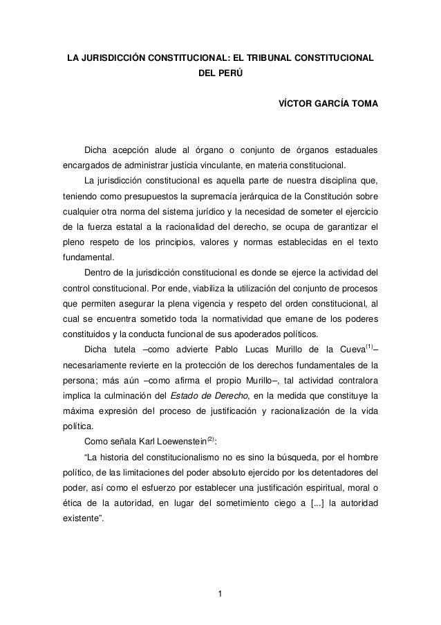 LA JURISDICCIÓN CONSTITUCIONAL: EL TRIBUNAL CONSTITUCIONAL DEL PERÚ VÍCTOR GARCÍA TOMA Dicha acepción alude al órgano o co...