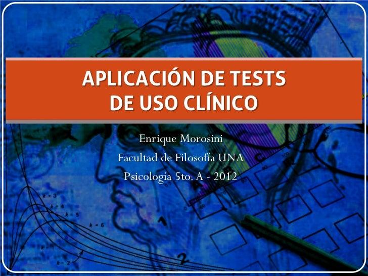 APLICACIÓN DE TESTS  DE USO CLÍNICO       Enrique Morosini   Facultad de Filosofía UNA    Psicología 5to. A - 2012