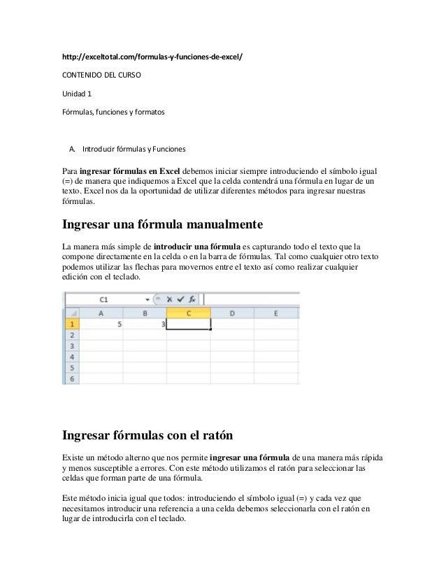 http://exceltotal.com/formulas-y-funciones-de-excel/ CONTENIDO DEL CURSO Unidad 1 Fórmulas, funciones y formatos A. Introd...