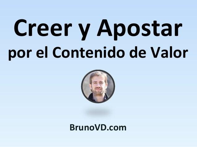 Creer y Apostar  por el Contenido de Valor  BrunoVD.com