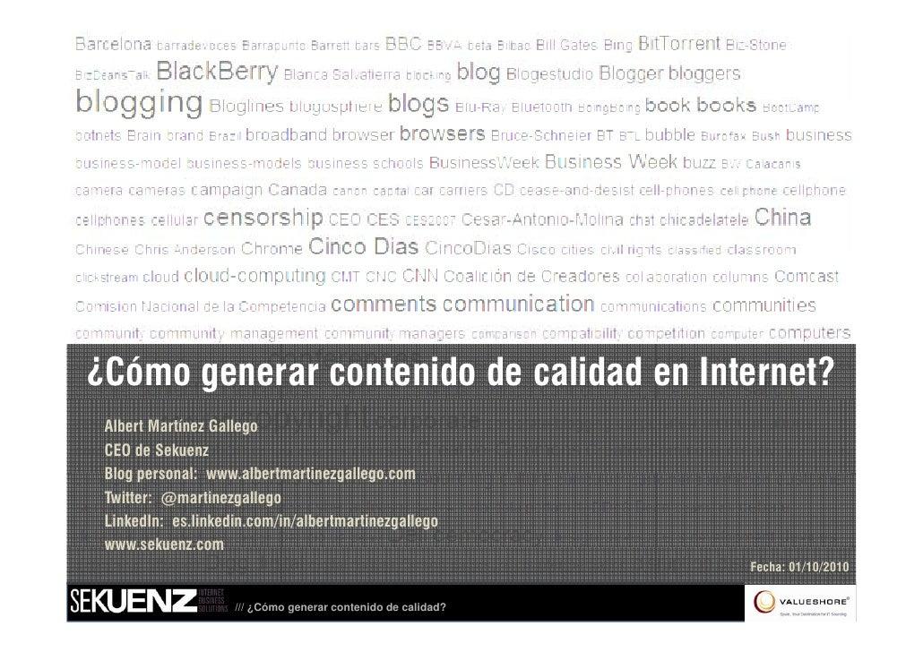 ¿Cómo generar contenido de calidad en Internet?  Albert Martínez Gallego  CEO de Sekuenz  Blog personal: www albertmartine...