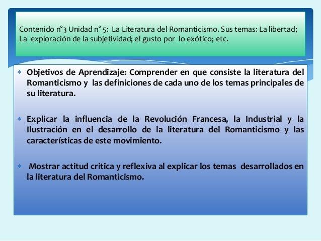  Objetivos de Aprendizaje: Comprender en que consiste la literatura del Romanticismo y las definiciones de cada uno de lo...