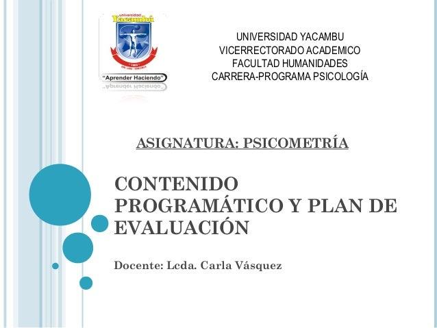 CONTENIDO PROGRAMÁTICO Y PLAN DE EVALUACIÓN Docente: Lcda. Carla Vásquez UNIVERSIDAD YACAMBU VICERRECTORADO ACADEMICO FACU...