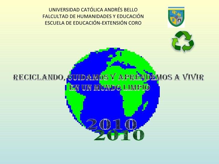 UNIVERSIDAD CATÓLICA ANDRÉS BELLO FALCULTAD DE HUMANIDADES Y EDUCACIÓN ESCUELA DE EDUCACIÓN-EXTENSIÓN CORO 2010