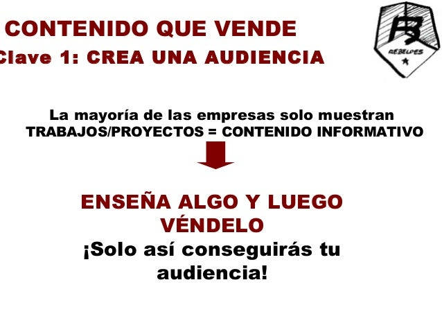 CONTENIDO QUE VENDEClave 4: TEN UN FIN EN MENTE           DECIDE el enfoque para tu                CONTENIDO     El fin úl...