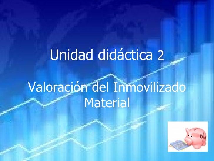 Unidad didáctica  2 Valoración del Inmovilizado Material