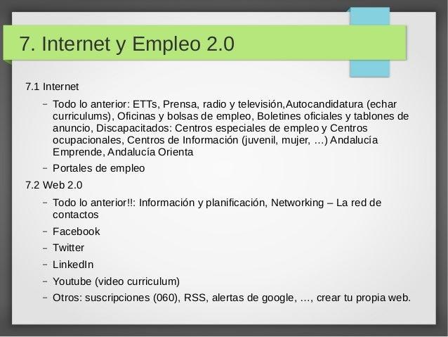 7. Internet y Empleo 2.0 7.1 Internet –  Todo lo anterior: ETTs, Prensa, radio y televisión,Autocandidatura (echar curricu...