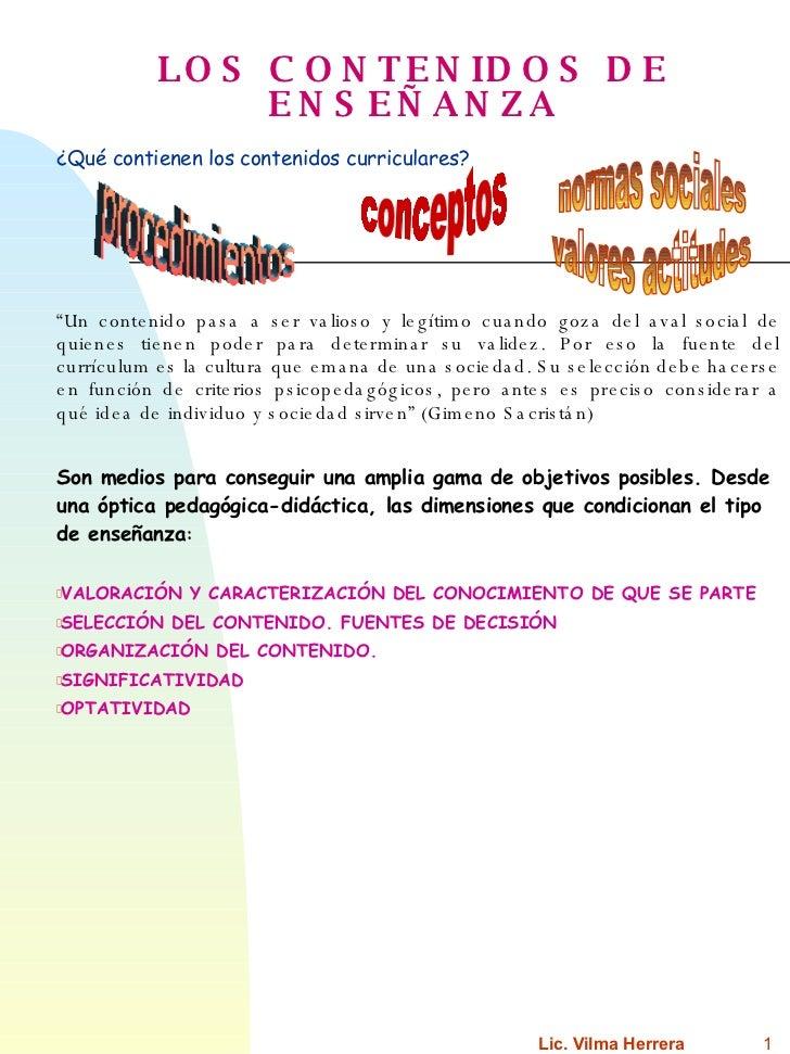"""LOS CONTENIDOS DE ENSEÑANZA <ul><li>¿Qué contienen los contenidos curriculares? </li></ul><ul><li>"""" Un contenido pasa a se..."""