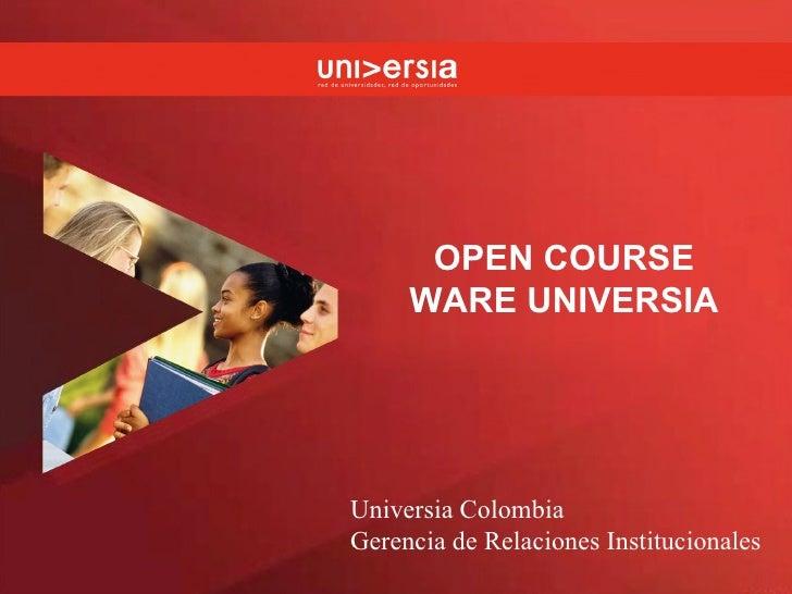 OPEN COURSE WARE UNIVERSIA Universia Colombia Gerencia de Relaciones Institucionales