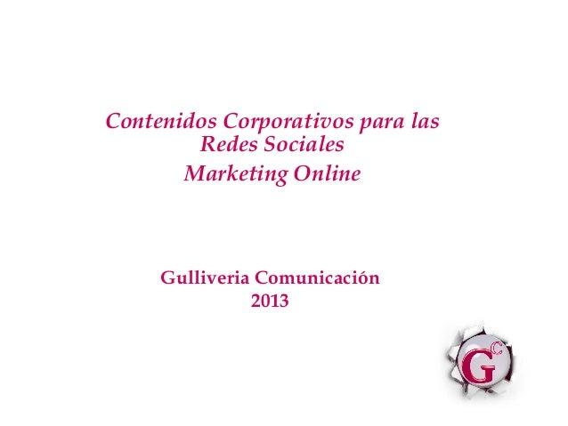 Contenidos Corporativos para lasRedes SocialesMarketing OnlineGulliveria Comunicación2013