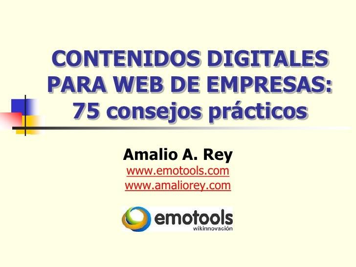 CONTENIDOS DIGITALESPARA WEB DE EMPRESAS:  75 consejos prácticos      Amalio A. Rey      www.emotools.com      www.amalior...