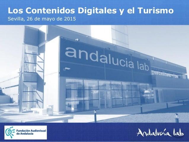 Los Contenidos Digitales y el Turismo Sevilla, 26 de mayo de 2015