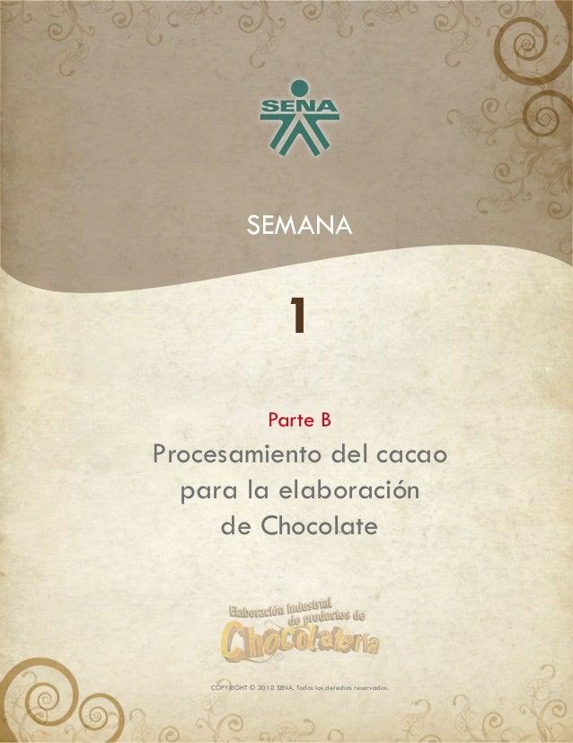 SEMANA Parte B 1 Procesamiento del cacao para la elaboración de Chocolate COPYRIGHT © 2010 SENA. Todos los derechos reserv...