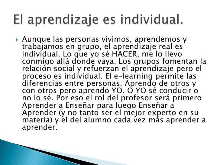 Aunque las personas vivimos, aprendemos y trabajamos en grupo, el aprendizaje real es individual. Lo que yo sé HACER, me l...