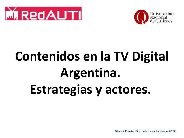 Contenidos en la TV Digital Argentina. Estrategias y actores. Néstor Daniel González – octubre de 2012